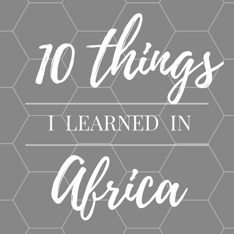 10 things I learned in Africa.