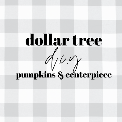 Dollar Tree Centerpiece & Fabric Pumpkins